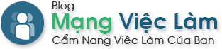 Blog Mạng Việc Làm – Tư Vấn Việc Làm – Kinh Nghiệm Phỏng Vấn Xin Việc